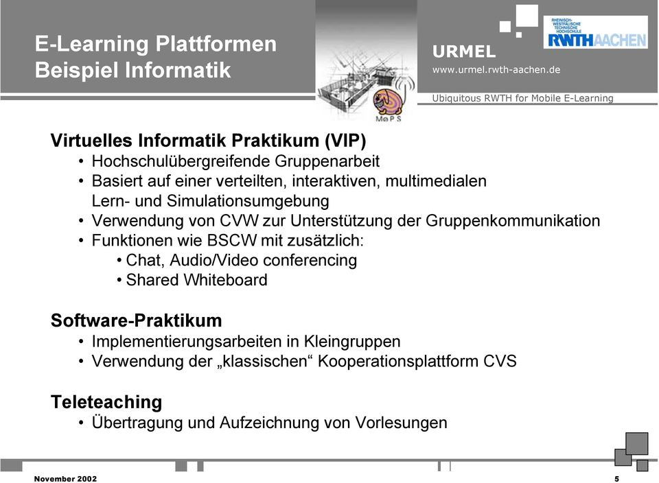 Gruppenkommunikation Funktionen wie BSCW mit zusätzlich: Chat, Audio/Video conferencing Shared Whiteboard Software-Praktikum