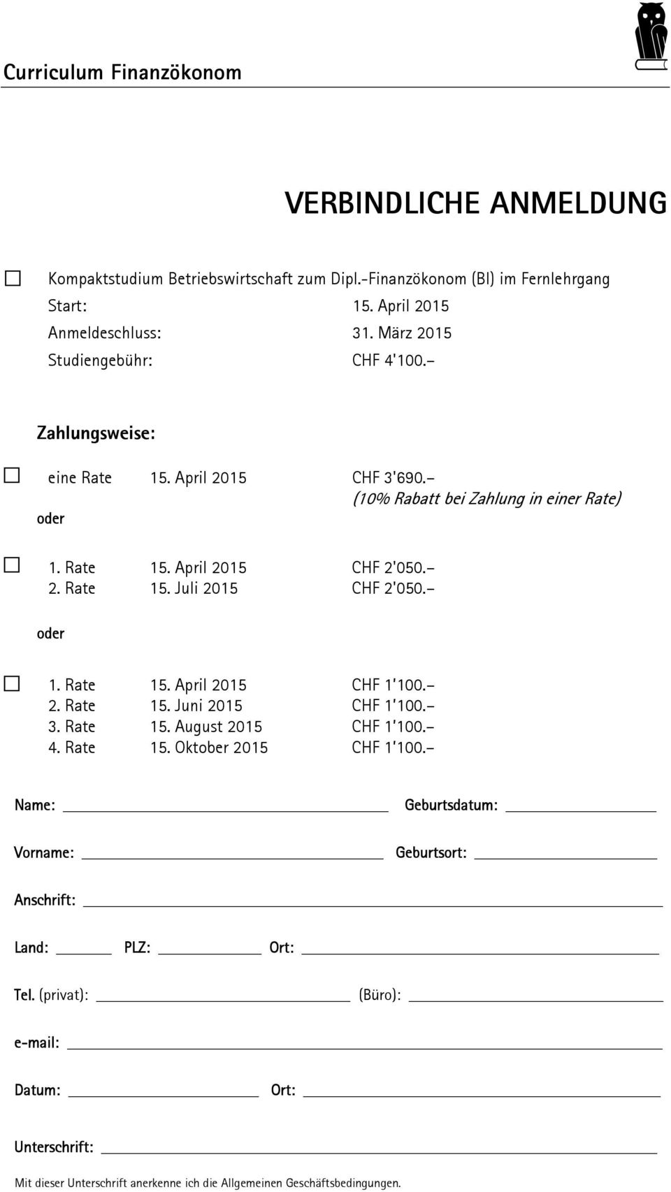 oder 1. Rate 15. April 2015 CHF 1 100. 2. Rate 15. Juni 2015 CHF 1 100. 3. Rate 15. August 2015 CHF 1 100. 4. Rate 15. Oktober 2015 CHF 1 100.