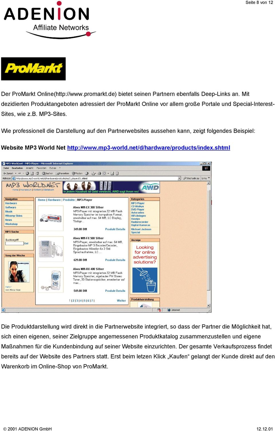 Wie professionell die Darstellung auf den Partnerwebsites aussehen kann, zeigt folgendes Beispiel: Website MP3 World Net http://www.mp3-world.net/d/hardware/products/index.