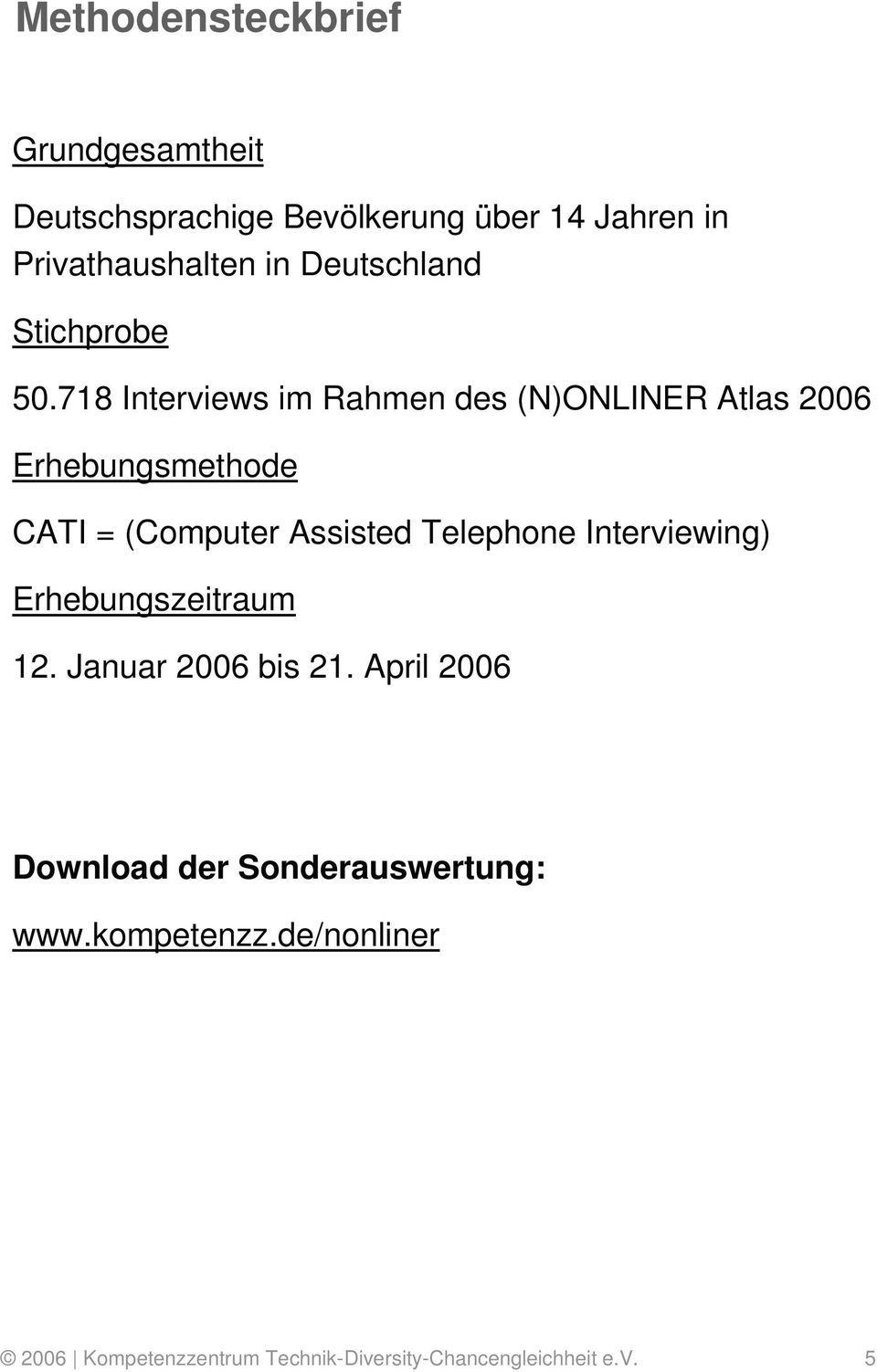 718 Interviews im Rahmen des (N)ONLINER Atlas 26 Erhebungsmethode CATI = (Computer Assisted Telephone