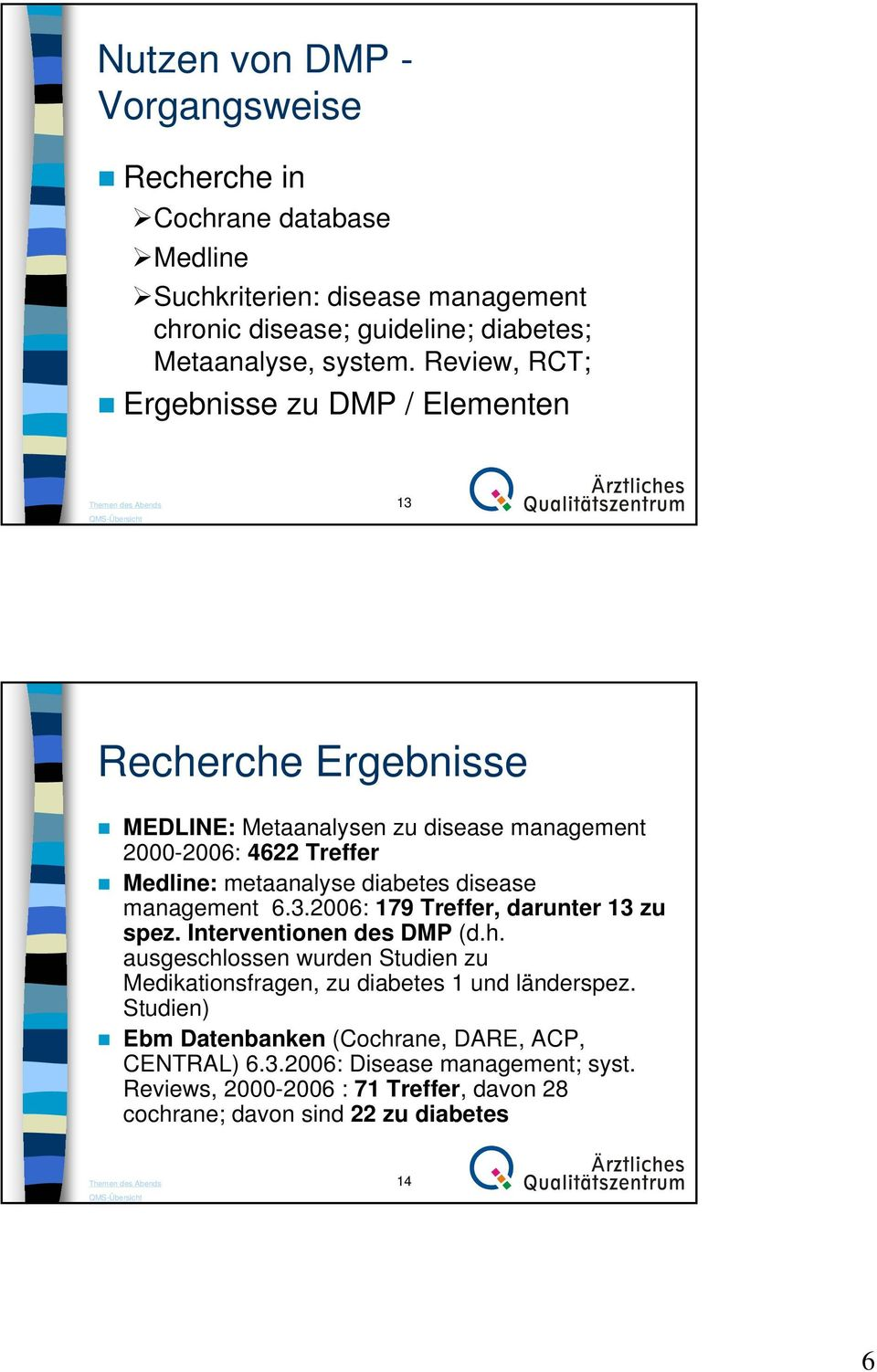 disease management 6.3.2006: 179 Treffer, darunter 13 zu spez. Interventionen des DMP (d.h.