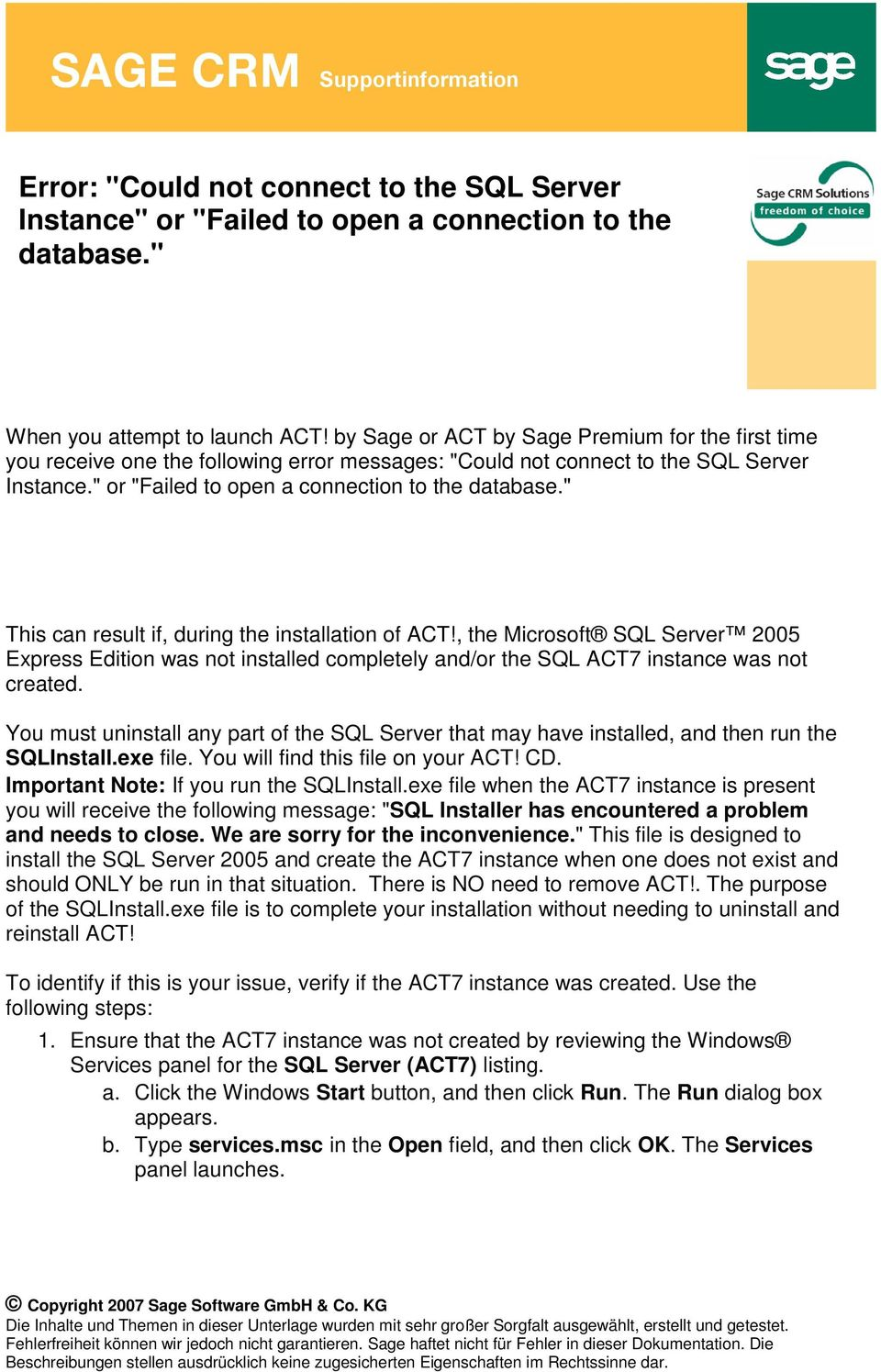 """ This can result if, during the installation of ACT!, the Microsoft SQL Server 2005 Express Edition was not installed completely and/or the SQL ACT7 instance was not created."