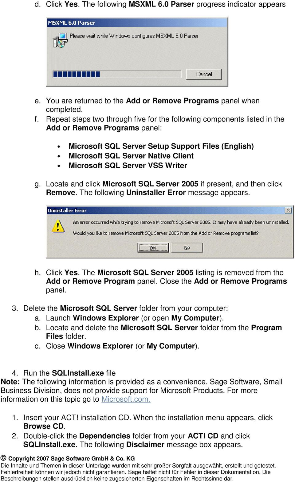 Repeat steps two through five for the following components listed in the Add or Remove Programs panel: Microsoft SQL Server Setup Support Files (English) Microsoft SQL Server Native Client Microsoft