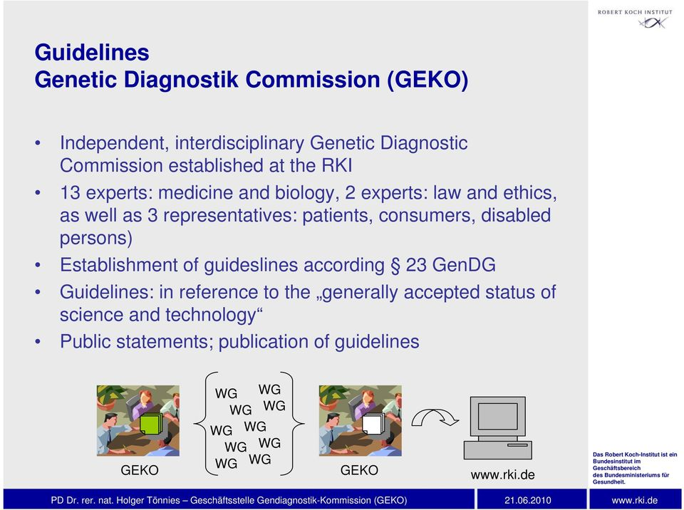 consumers, disabled persons) Establishment of guideslines according 23 GenDG Guidelines: in reference to the generally