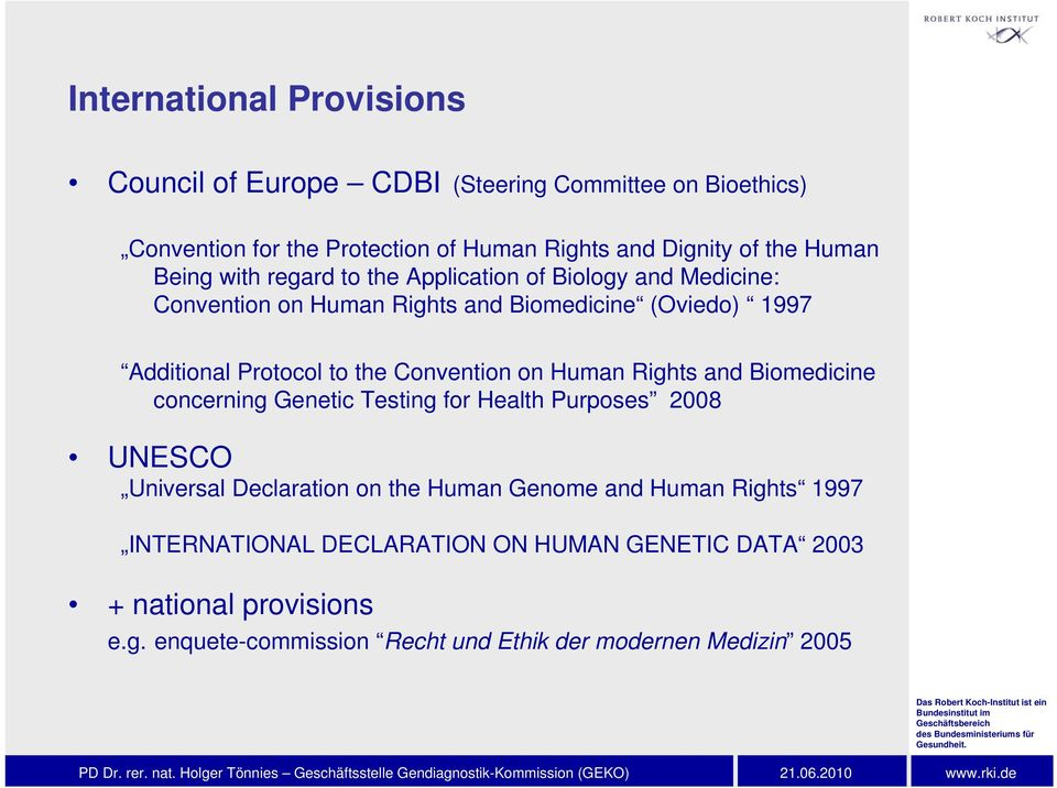 Convention on Human Rights and Biomedicine concerning Genetic Testing for Health Purposes 2008 UNESCO Universal Declaration on the Human Genome and