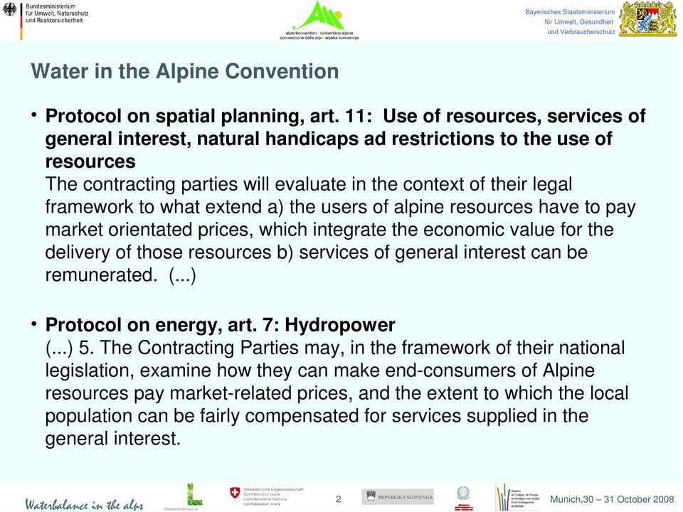 extend a) the users of alpine resources have to pay market orientated prices, which integrate the economic value for the delivery of those resources b) services of general interest can be remunerated.