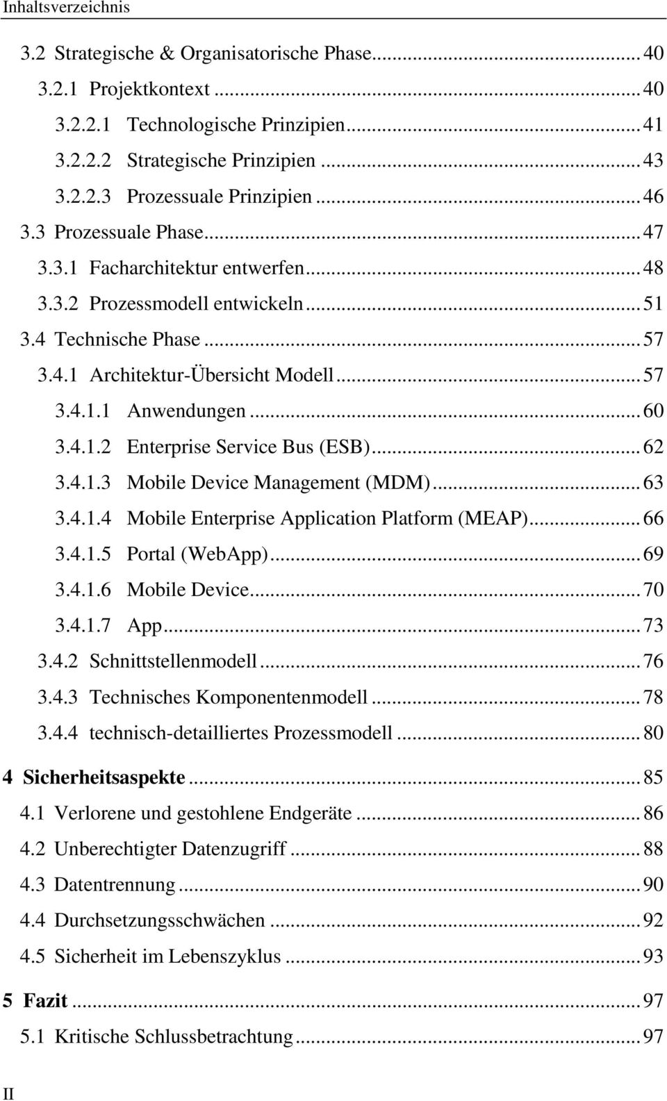 .. 60 3.4.1.2 Enterprise Service Bus (ESB)... 62 3.4.1.3 Mobile Device Management (MDM)... 63 3.4.1.4 Mobile Enterprise Application Platform (MEAP)... 66 3.4.1.5 Portal (WebApp)... 69 3.4.1.6 Mobile Device.