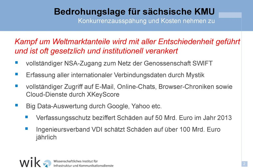 Verbindungsdaten durch Mystik vollständiger Zugriff auf E-Mail, Online-Chats, Browser-Chroniken sowie Cloud-Dienste durch XKeyScore Big