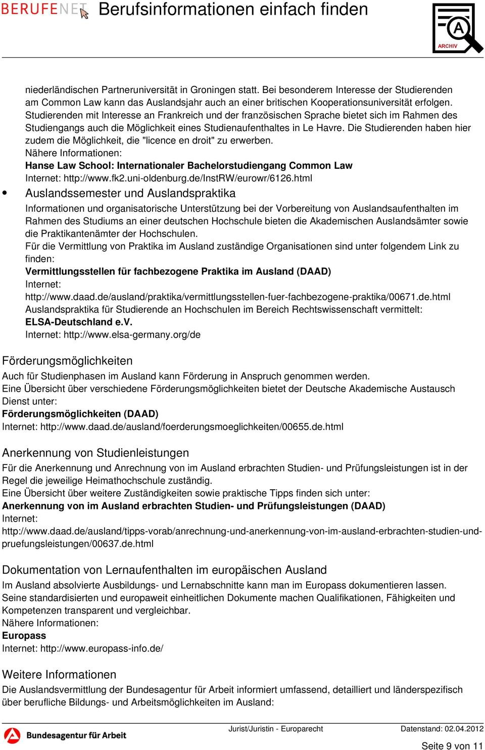 "Die Studierenden haben hier zudem die Möglichkeit, die ""licence en droit"" zu erwerben. Nähere Informationen: Hanse Law School: Internationaler Bachelorstudiengang Common Law Internet: http://www.fk2."