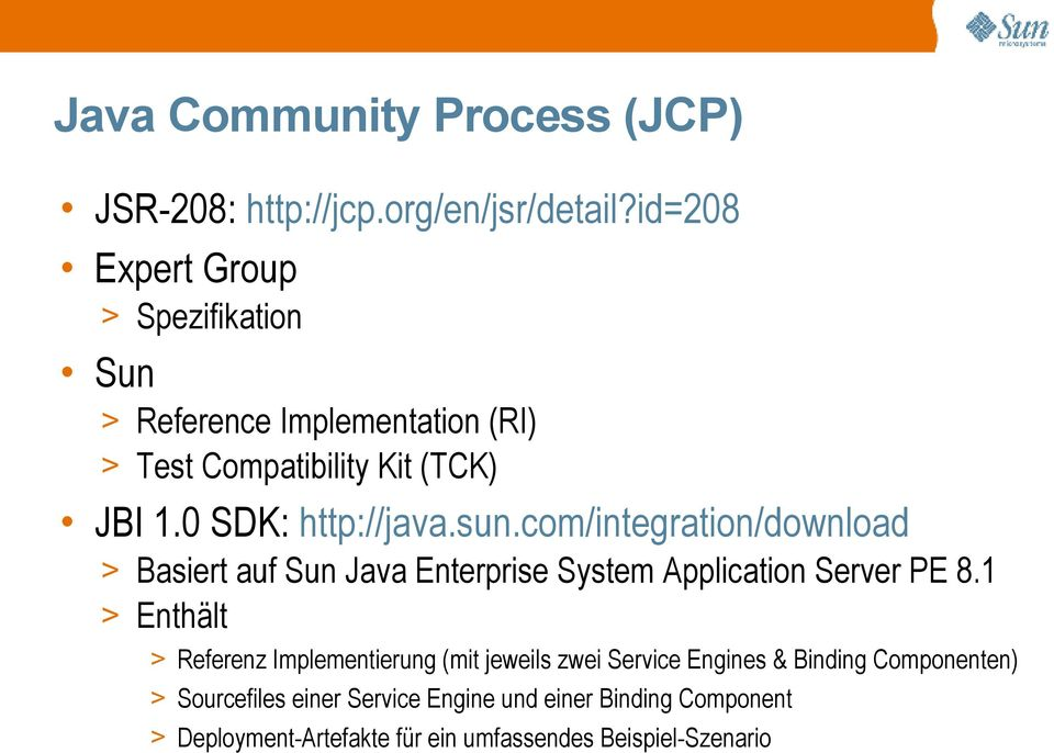 0 SDK: http://java.sun.com/integration/download > Basiert auf Sun Java Enterprise System Application Server PE 8.