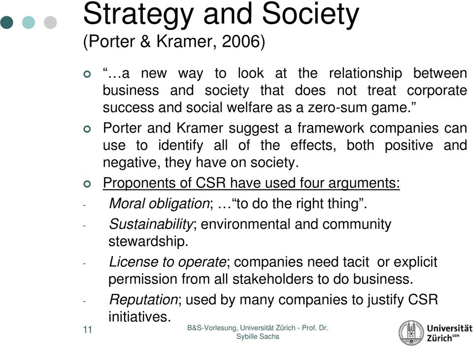 Porter and Kramer suggest a framework companies can use to identify all of the effects, both positive and negative, they have on society.