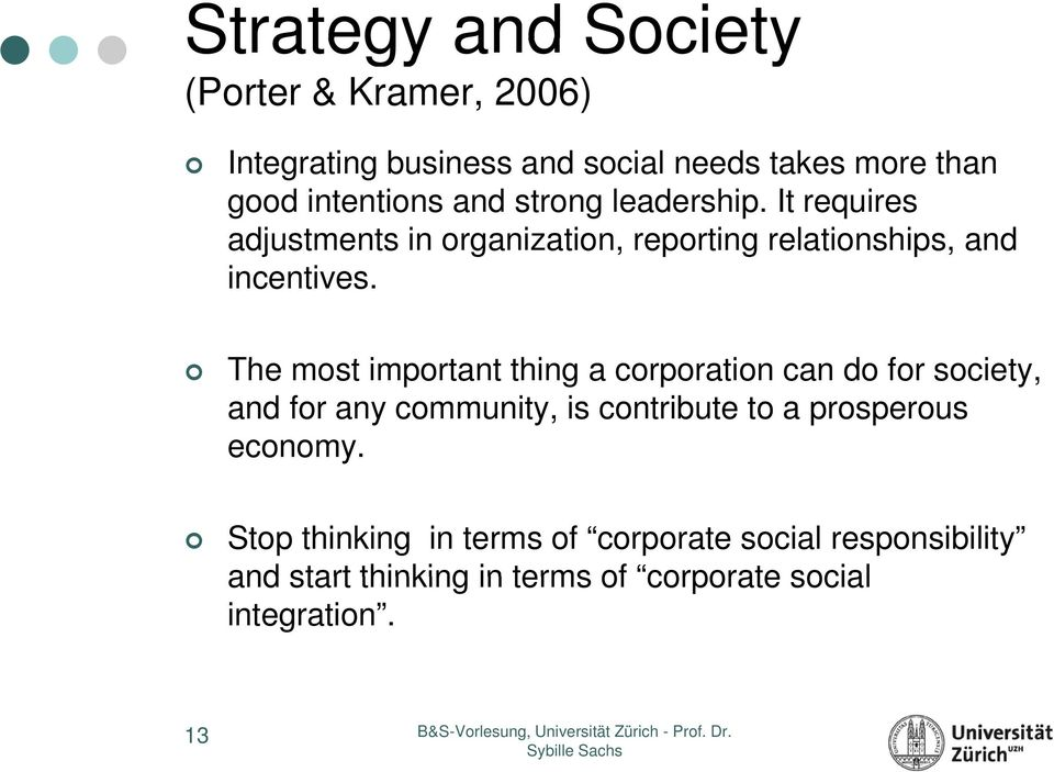 The most important t thing a corporation can do for society, and for any community, is contribute to a prosperous