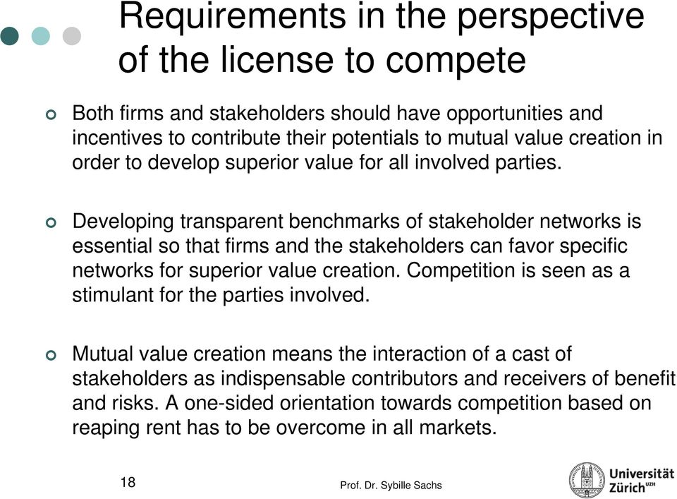 Developing transparent benchmarks of stakeholder networks is essential so that firms and the stakeholders can favor specific networks for superior value creation.