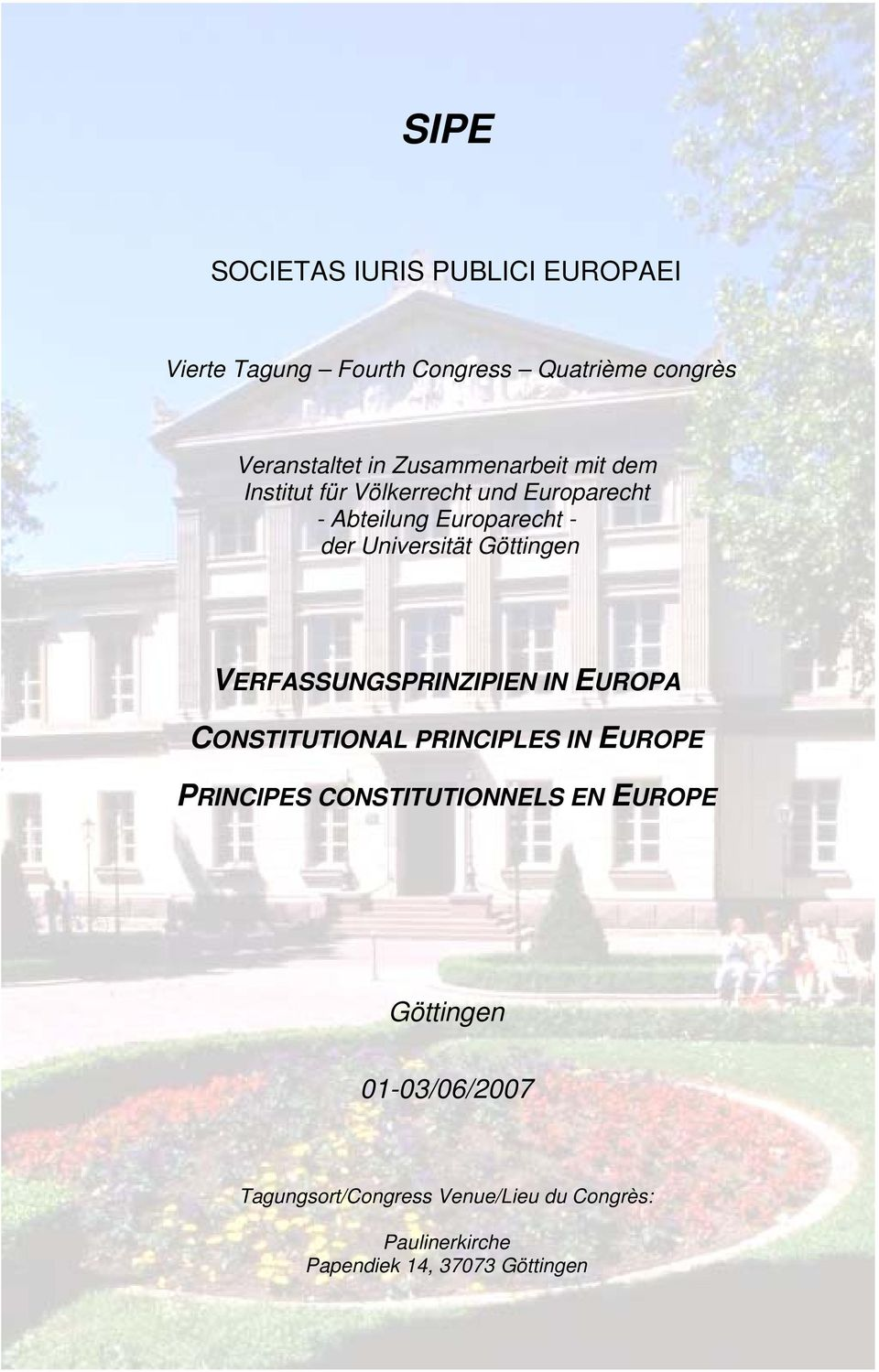 Göttingen VERFASSUNGSPRINZIPIEN IN EUROPA CONSTITUTIONAL PRINCIPLES IN EUROPE PRINCIPES CONSTITUTIONNELS EN