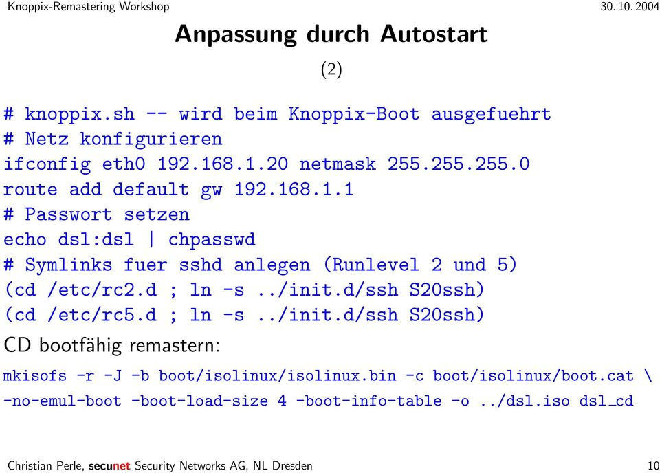 d ; ln -s../init.d/ssh S20ssh) (cd /etc/rc5.d ; ln -s../init.d/ssh S20ssh) CD bootfähig remastern: (2) mkisofs -r -J -b boot/isolinux/isolinux.