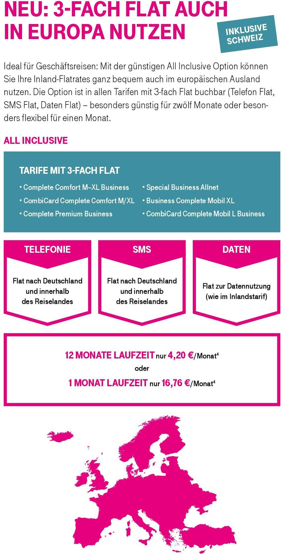 ALL INCLUSIVE Inklusive Schweiz Tarife mit 3-fach Flat Complete Comfort M XL Business CombiCard Complete Comfort M/XL Complete Premium Business Special Business Allnet Business Complete Mobil XL