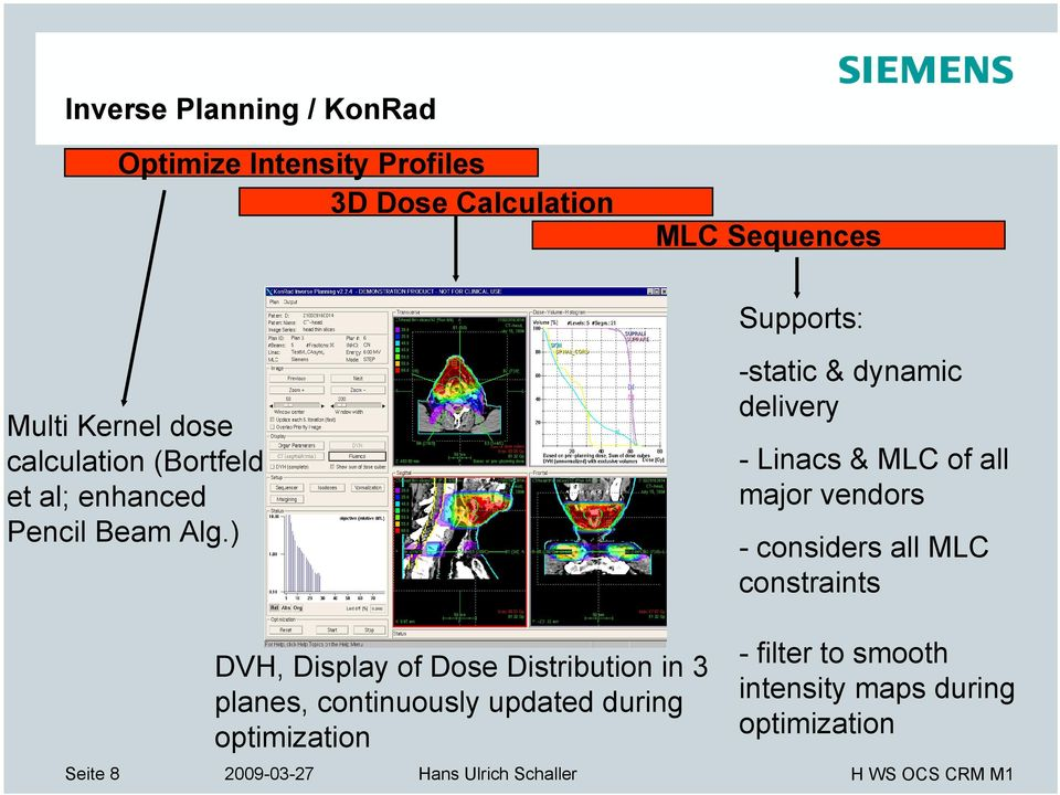 ) -static & dynamic delivery - Linacs & MLC of all major vendors - considers all MLC constraints Seite