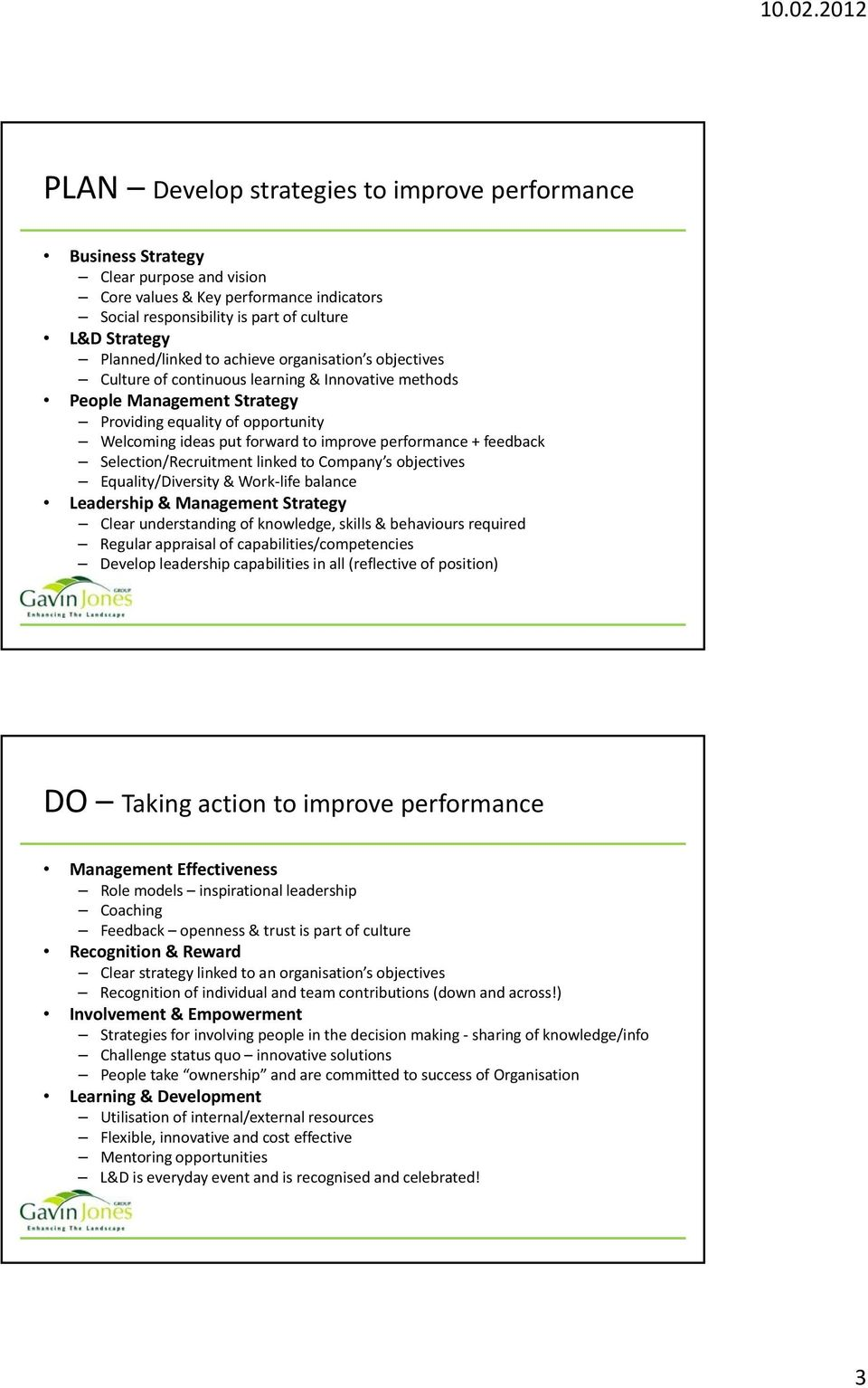 performance + feedback Selection/Recruitment linked to Company s objectives Equality/Diversity & Work life balance Leadership & Management Strategy Clear understanding of knowledge, skills &