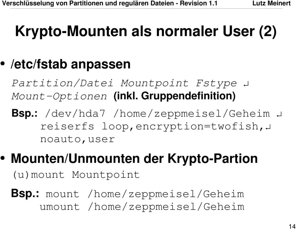 : /dev/hda7 /home/zeppmeisel/geheim reiserfs loop,encryption=twofish, noauto,user