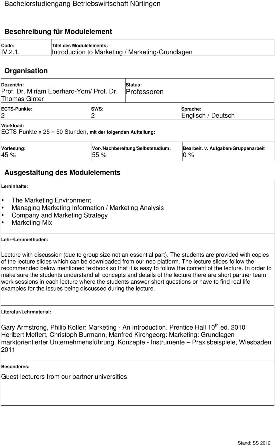 Thomas Ginter 2 2 Professoren ECTS-Punkte x 25 = 50 Stunden, mit der folgenden Aufteilung: Englisch / Deutsch 45 % 55 % 0 % The Marketing Environment Managing Marketing Information / Marketing