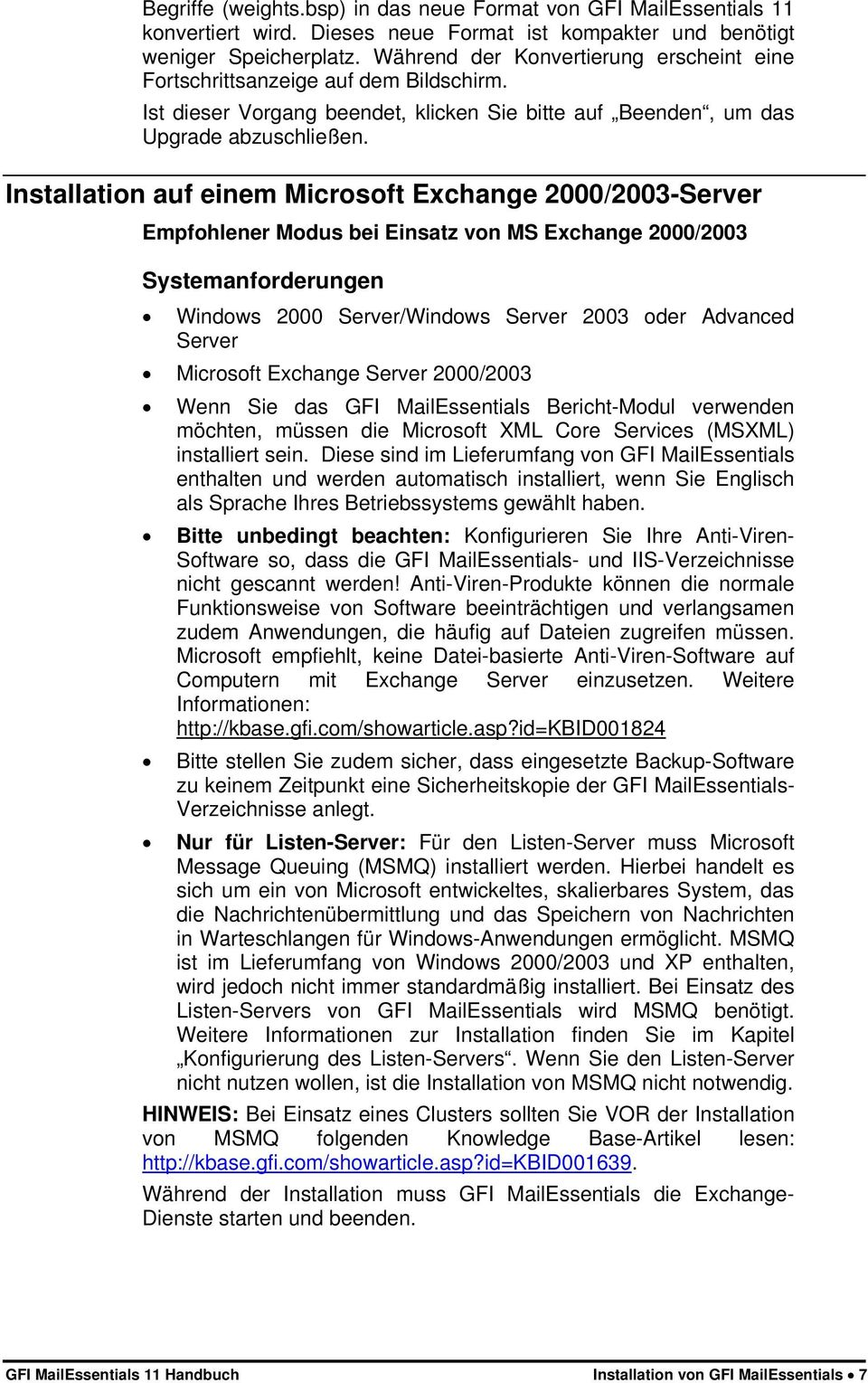 Installation auf einem Microsoft Exchange 2000/2003-Server Empfohlener Modus bei Einsatz von MS Exchange 2000/2003 Systemanforderungen Windows 2000 Server/Windows Server 2003 oder Advanced Server