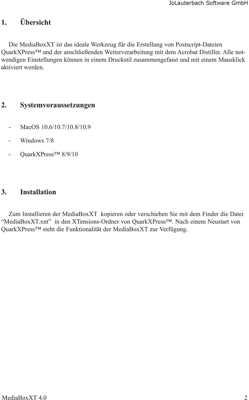Systemvoraussetzungen - MacOS 10.6/10.7/10.8/10.9 - Windows 7/8 - QuarkXPress 8/9/10 3.