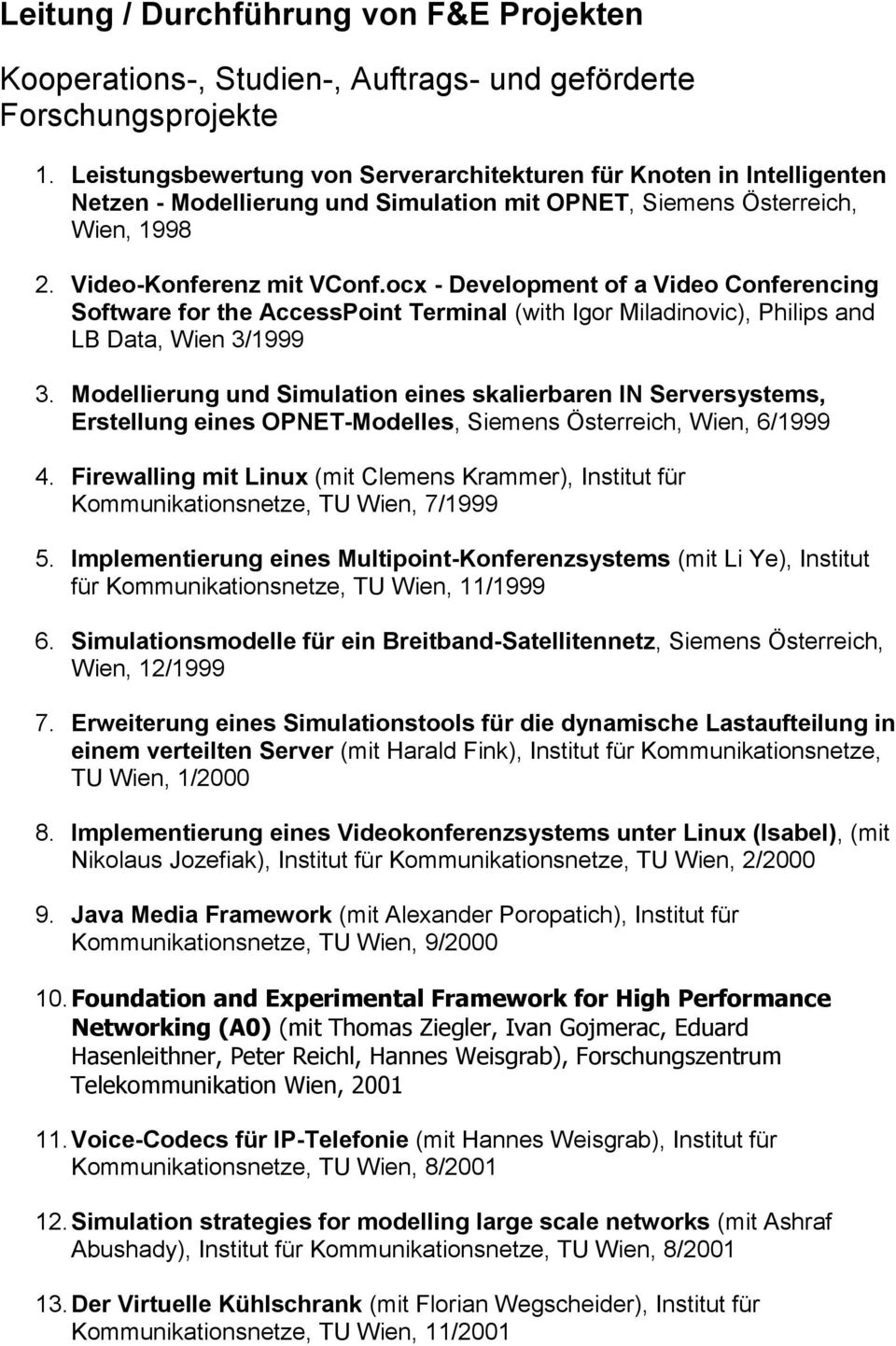 ocx - Development of a Video Conferencing Software for the AccessPoint Terminal (with Igor Miladinovic), Philips and LB Data, Wien 3/1999 3.