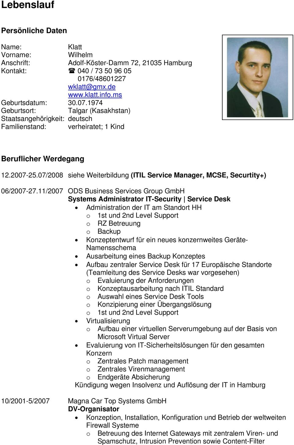 07/2008 siehe Weiterbildung (ITIL Service Manager, MCSE, Securtity+) 06/2007-27.