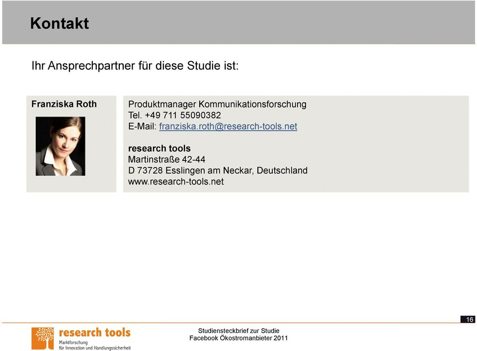 +49 711 55090382 E-Mail: franziska.roth@research-tools.
