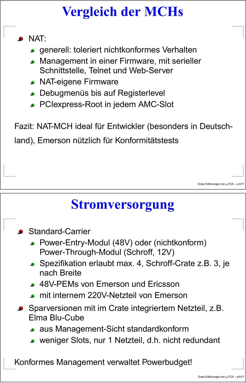 5/17 Stromversorgung Standard-Carrier Power-Entry-Modul (48V) oder (nichtkonform) Power-Through-Modul (Schroff, 12V) Spezifikation erlaubt