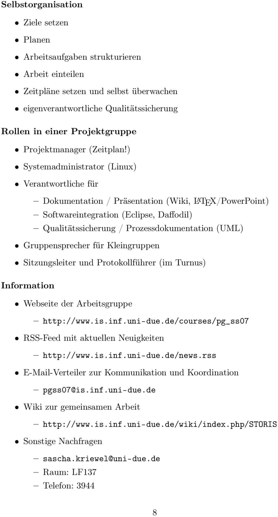 ) Systemadministrator (Linux) Verantwortliche für Dokumentation / Präsentation (Wiki, L A TEX/PowerPoint) Softwareintegration (Eclipse, Daffodil) Qualitätssicherung / Prozessdokumentation (UML)