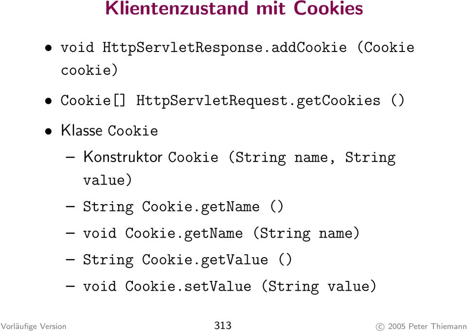 getCookies () Klasse Cookie Konstruktor Cookie (String name, String value) String