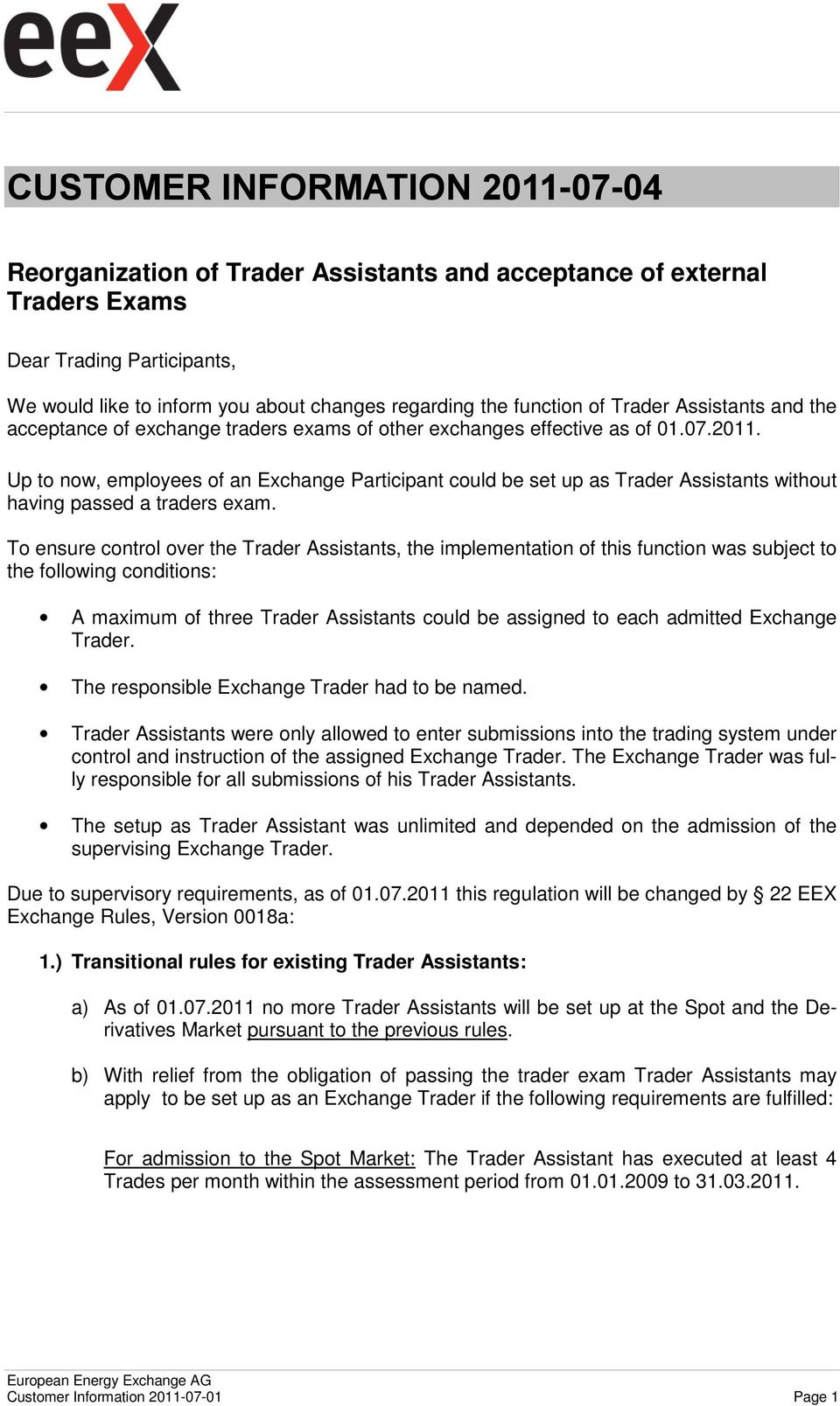 Up to now, employees of an Exchange Participant could be set up as Trader Assistants without having passed a traders exam.