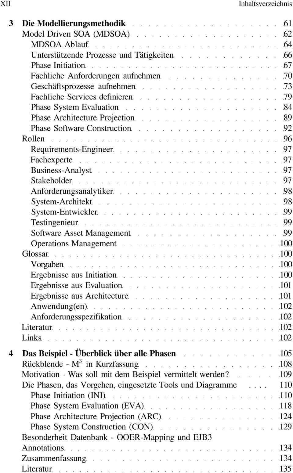 Fachexperte 97 Business-Analyst 97 Stakeholder 97 Anforderungsanalytiker 98 System-Architekt 98 System-Entwickler 99 Testingenieur 99 Software Asset Management 99 Operations Management 100 Glossar