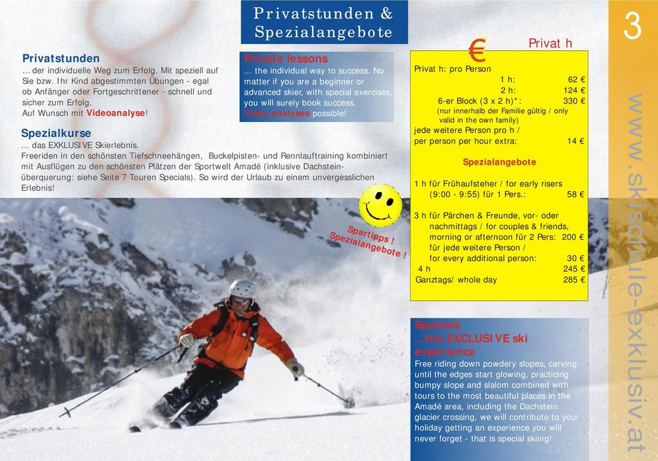 No matter if you are a beginner or advanced skier, with special exercises, you will surely book success. Video analyses possible! Spezialkurse... das EXKLUSIVE Skierlebnis.