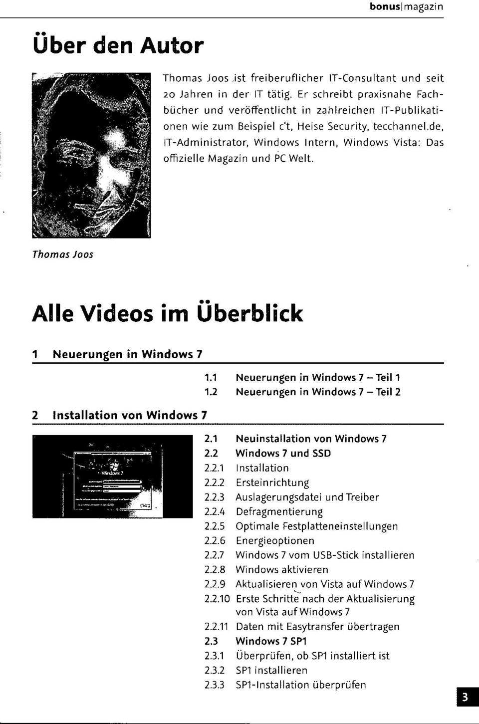 de, IT-Administrator, Windows Intern, Windows Vista: Das offizielle Magazin und PC Welt. Thomas Joos Alle Videos im Überblick 1 Neuerungen in Windows 7 1.1 1.