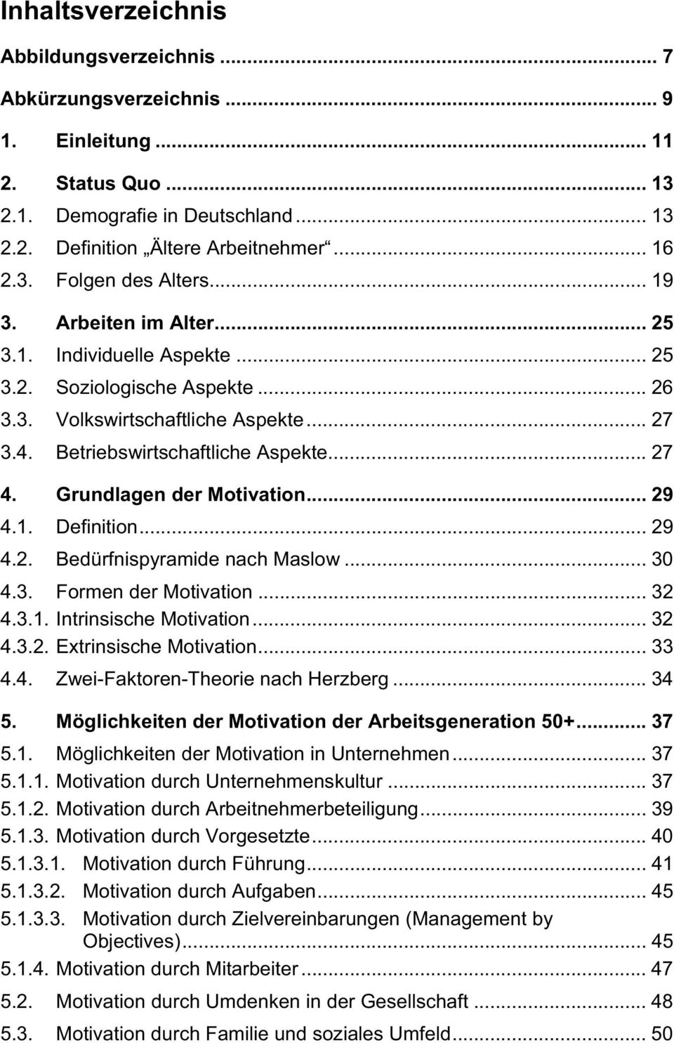 Grundlagen der Motivation... 29 4.1. Definition... 29 4.2. Bedürfnispyramide nach Maslow... 30 4.3. Formen der Motivation... 32 4.3.1. Intrinsische Motivation... 32 4.3.2. Extrinsische Motivation.