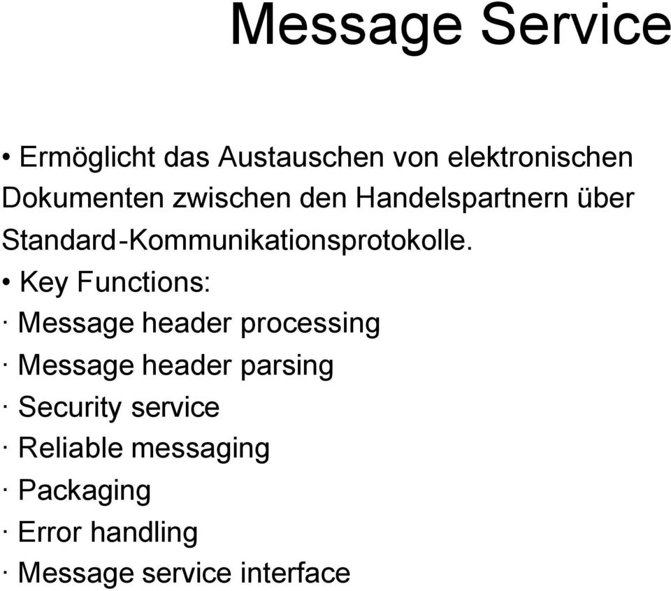 Key Functions: Message header processing Message header parsing Security