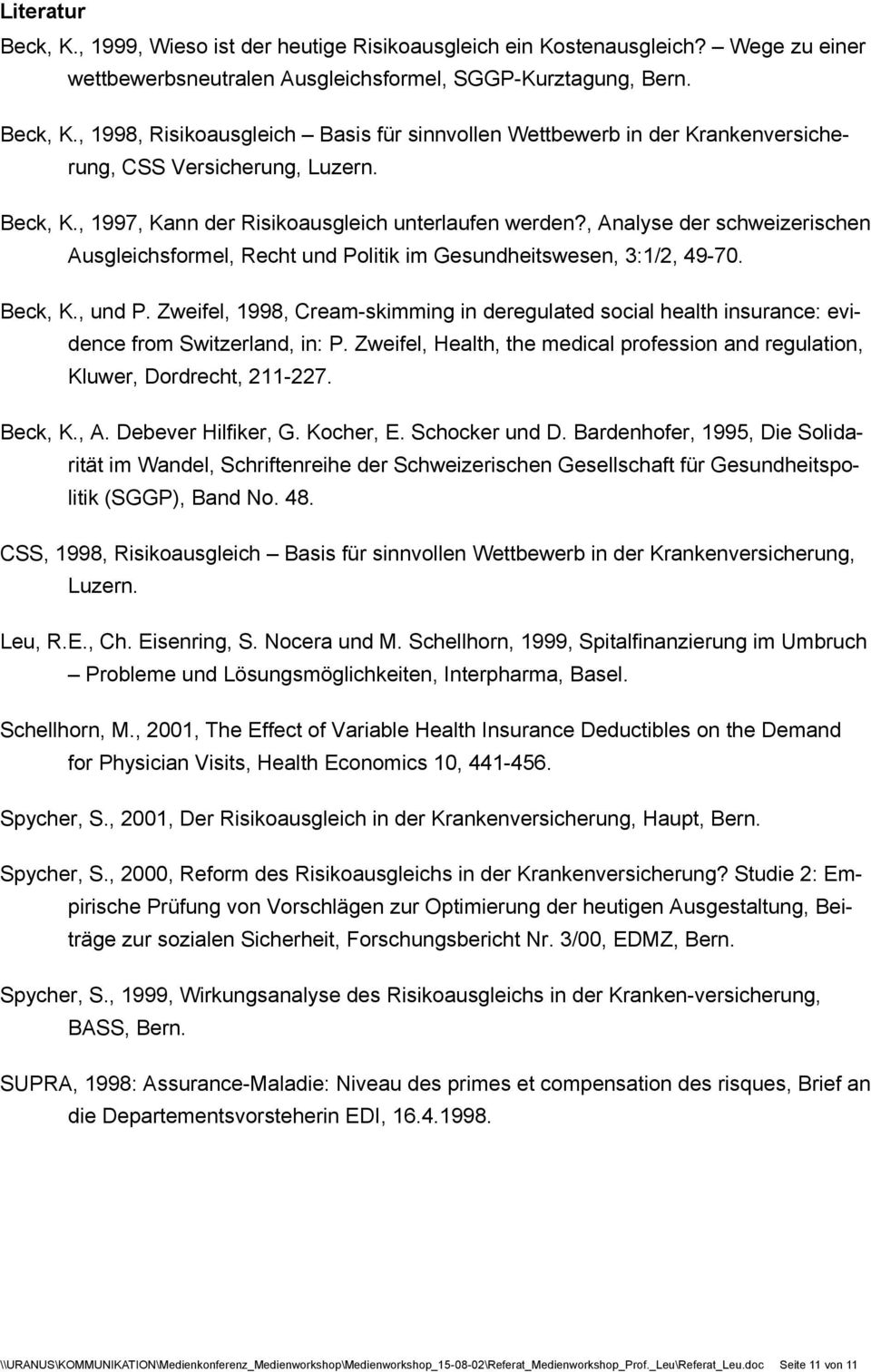 Zweifel, 1998, Cream-simming in deregulaed social healh insurance: evidence from Swizerland, in: P. Zweifel, Healh, he medical profession and regulaion, Kluwer, Dordrech, 211-227. Bec, K., A.