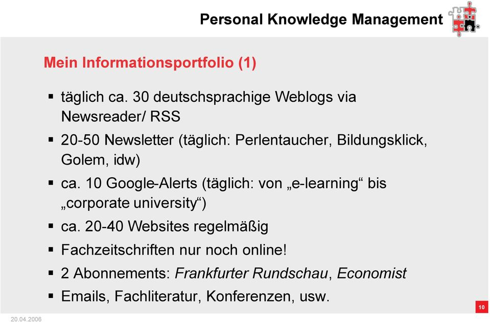 Golem, idw) ca. 10 Google-Alerts (täglich: von e-learning bis corporate university ) ca.