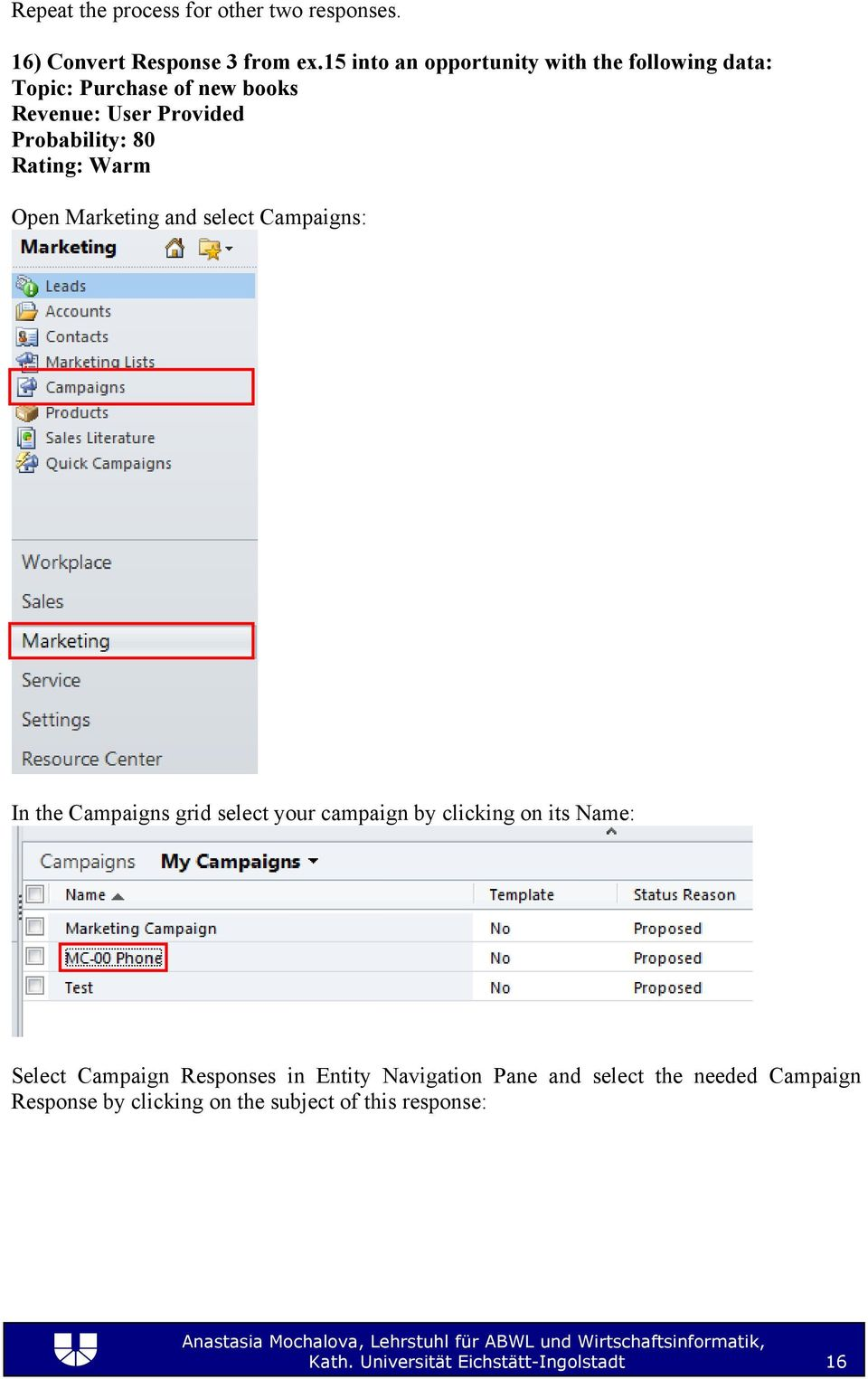 Rating: Warm Open Marketing and select Campaigns: In the Campaigns grid select your campaign by clicking on its Name: