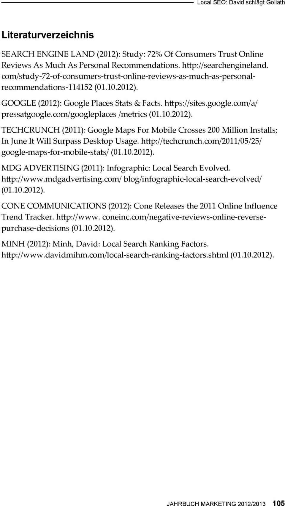 com/googleplaces /metrics (01.10.2012). TECHCRUNCH (2011): Google Maps For Mobile Crosses 200 Million Installs; In June It Will Surpass Desktop Usage. hp://techcrunch.