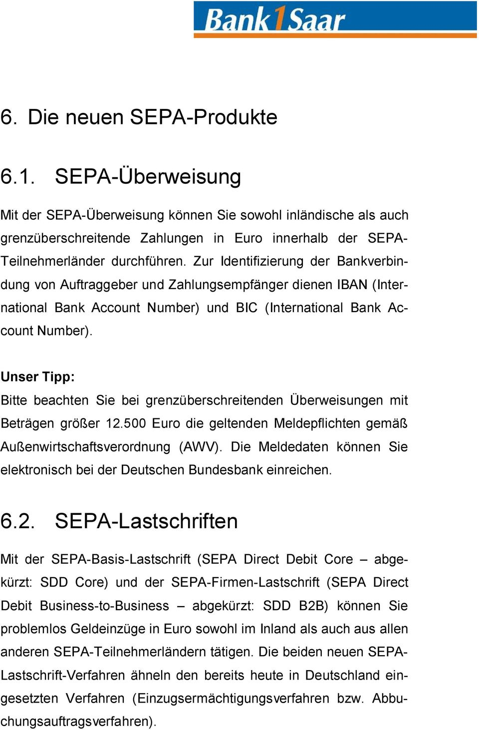 Zur Identifizierung der Bankverbindung von Auftraggeber und Zahlungsempfänger dienen IBAN (International Bank Account Number) und BIC (International Bank Account Number).