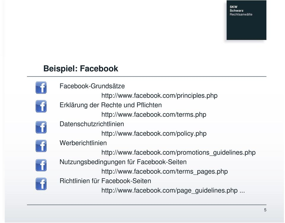 facebook.com/policy.php Werberichtlinien http://www.facebook.com/promotions_guidelines.