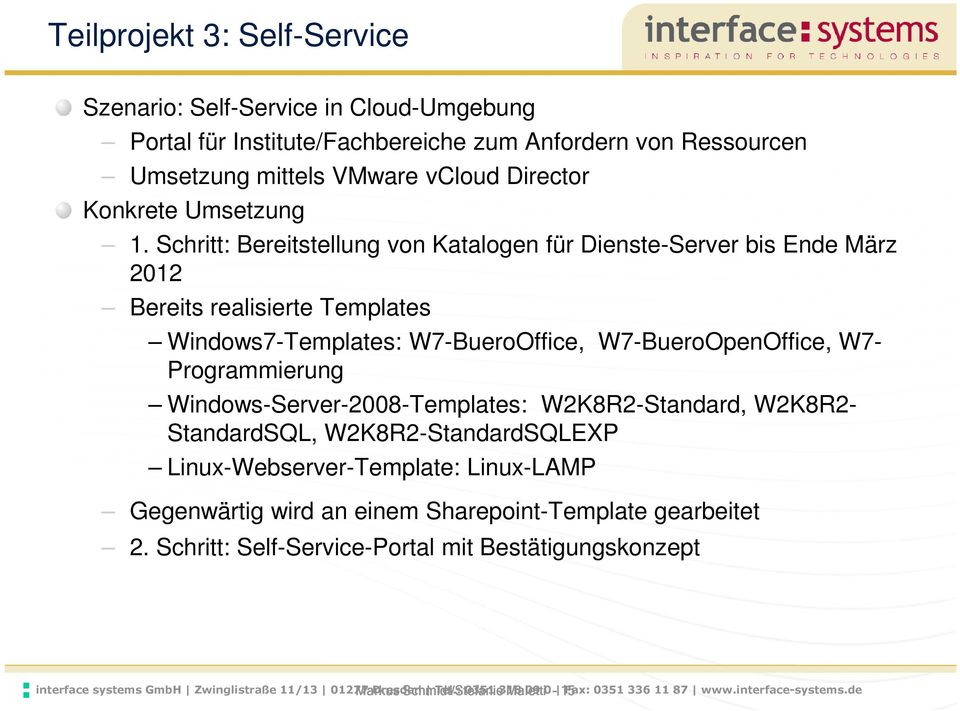 Windows-Server-2008-Templates: W2K8R2-Standard, W2K8R2- StandardSQL, W2K8R2-StandardSQLEXP Linux-Webserver-Template: Linux-LAMP Gegenwärtig wird an einem Sharepoint-Template gearbeitet 2.