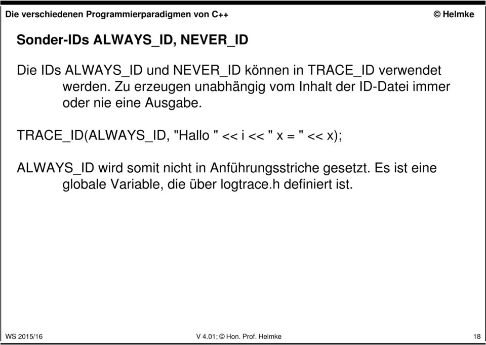 "TRACE_ID(ALWAYS_ID, ""Hallo "" << i << "" x = "" << x); ALWAYS_ID wird somit nicht in"