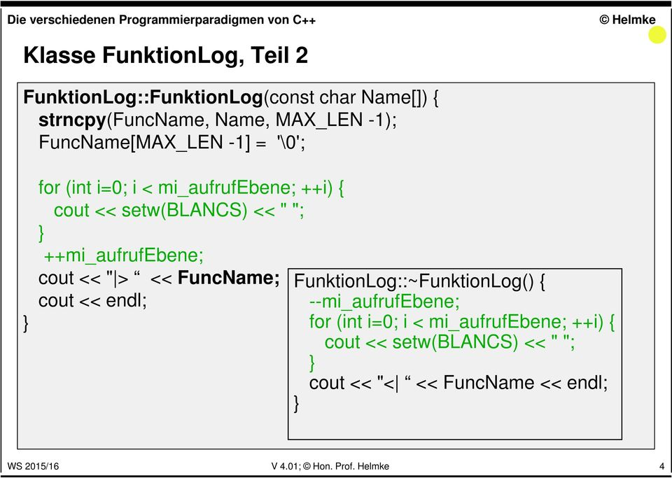 "++mi_aufrufebene; cout << "" > << FuncName; cout << endl; FunktionLog::~FunktionLog() { --mi_aufrufebene; for"