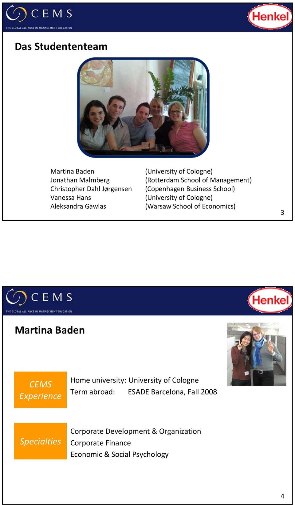 (Warsaw School of Economics) 3 Martina Baden CEMS Experience Home university: University of Cologne Term abroad: