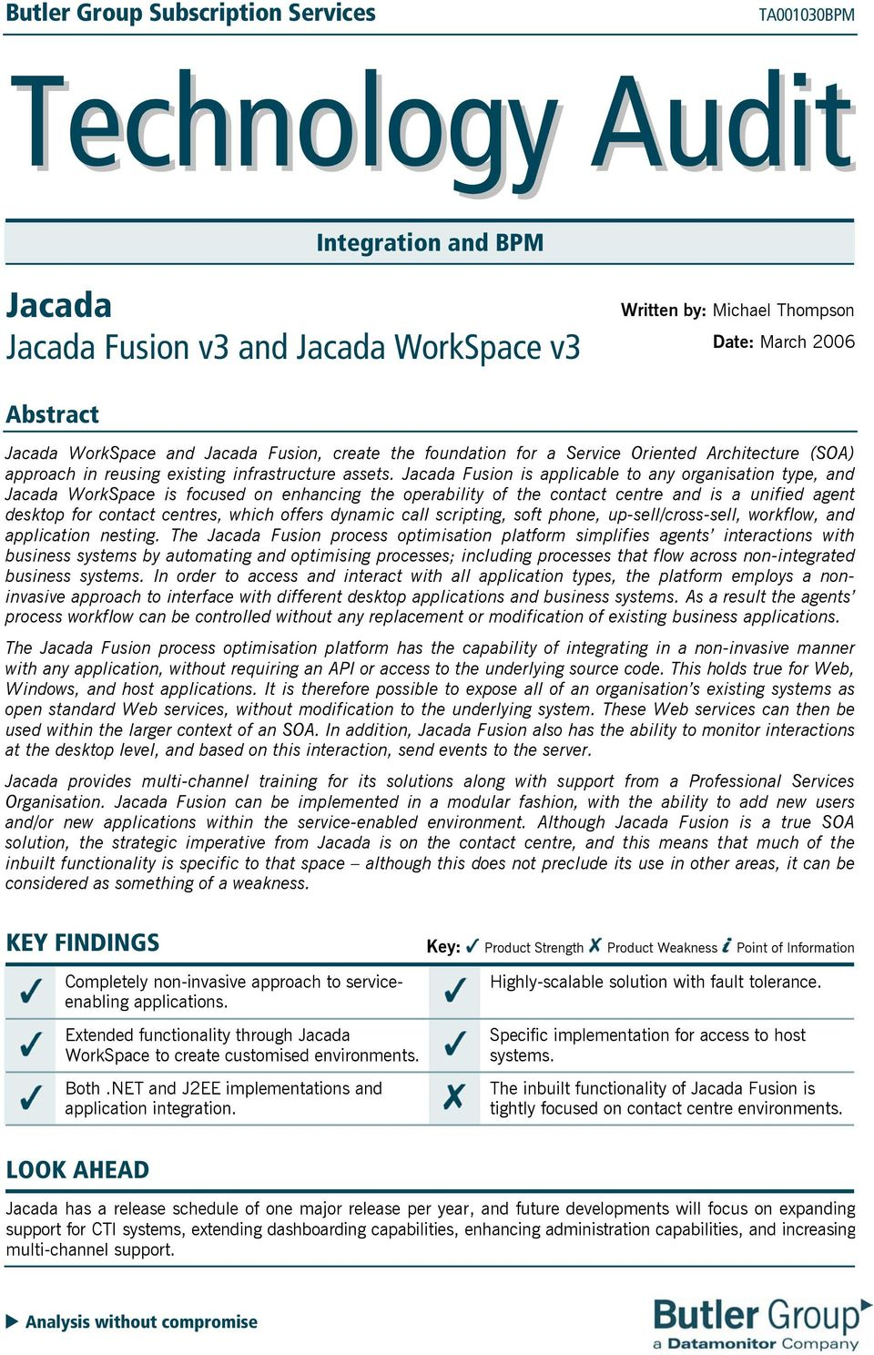 Jacada Fusion is applicable to any organisation type, and Jacada WorkSpace is focused on enhancing the operability of the contact centre and is a unified agent desktop for contact centres, which
