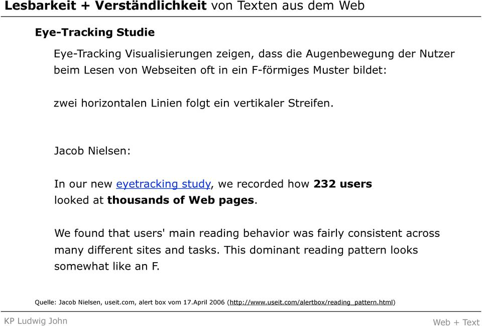 Jacob Nielsen: In our new eyetracking study, we recorded how 232 users looked at thousands of Web pages.